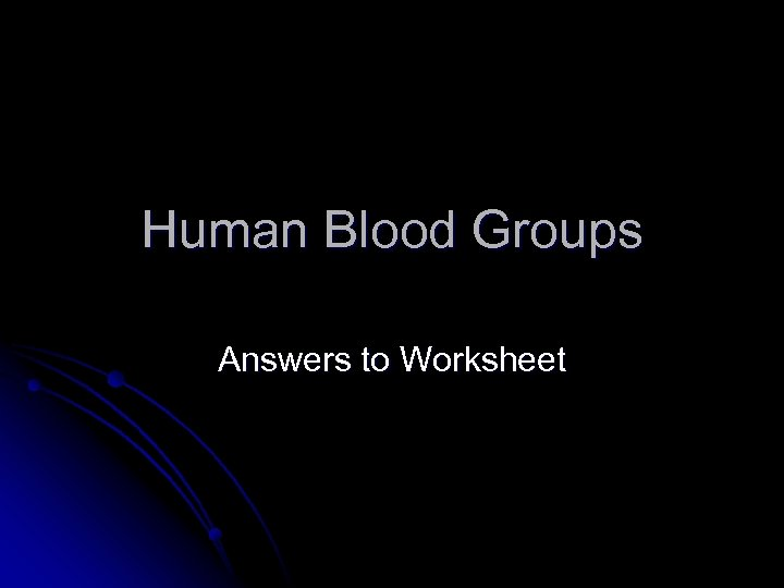 Human Blood Groups Answers to Worksheet
