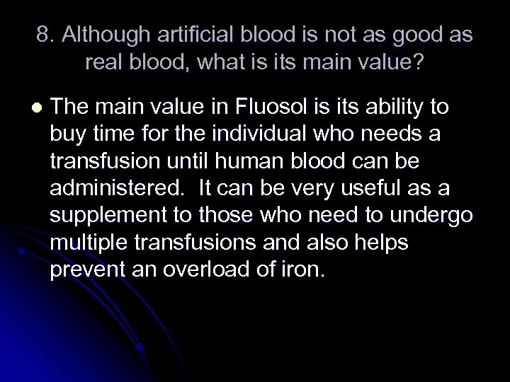 8. Although artificial blood is not as good as real blood, what is its