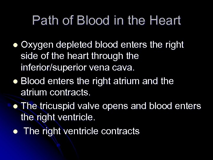 Path of Blood in the Heart Oxygen depleted blood enters the right side of