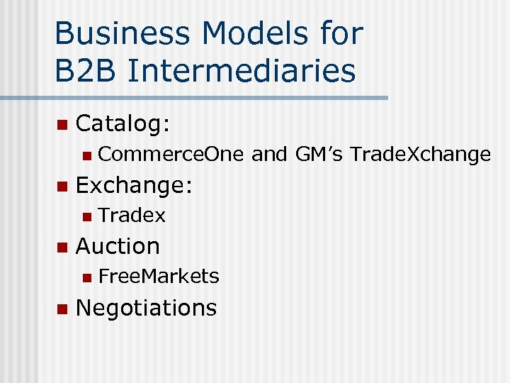 Business Models for B 2 B Intermediaries n Catalog: n n Exchange: n n