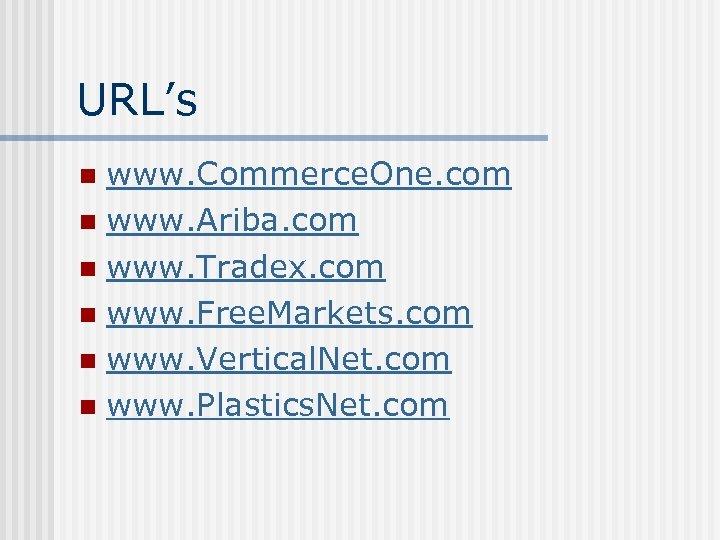 URL's www. Commerce. One. com n www. Ariba. com n www. Tradex. com n