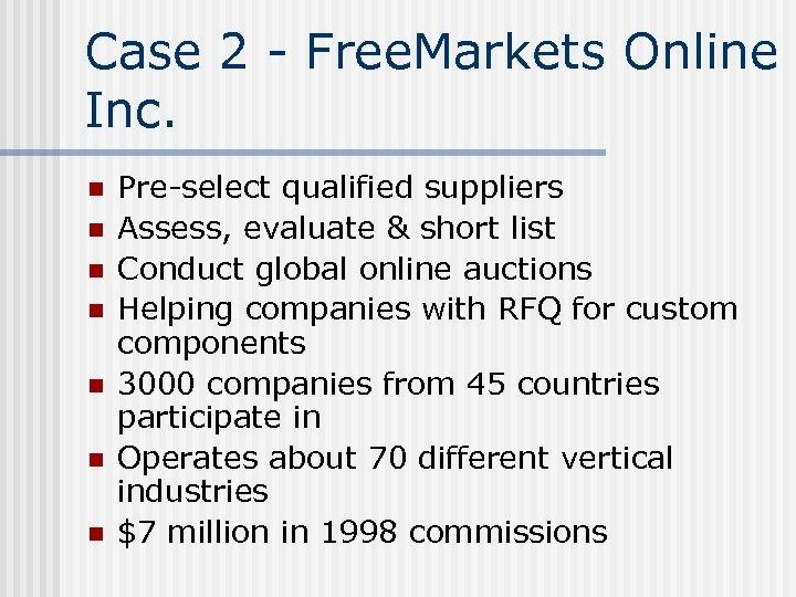Case 2 - Free. Markets Online Inc. n n n n Pre-select qualified suppliers