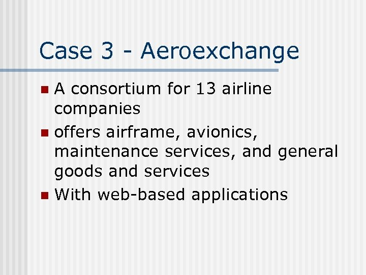 Case 3 - Aeroexchange A consortium for 13 airline companies n offers airframe, avionics,