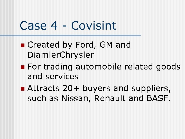 Case 4 - Covisint Created by Ford, GM and Diamler. Chrysler n For trading