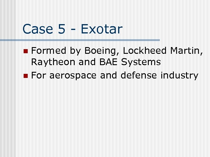 Case 5 - Exotar Formed by Boeing, Lockheed Martin, Raytheon and BAE Systems n
