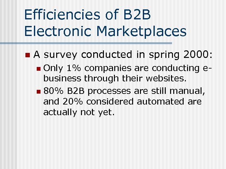 Efficiencies of B 2 B Electronic Marketplaces n A survey conducted in spring 2000: