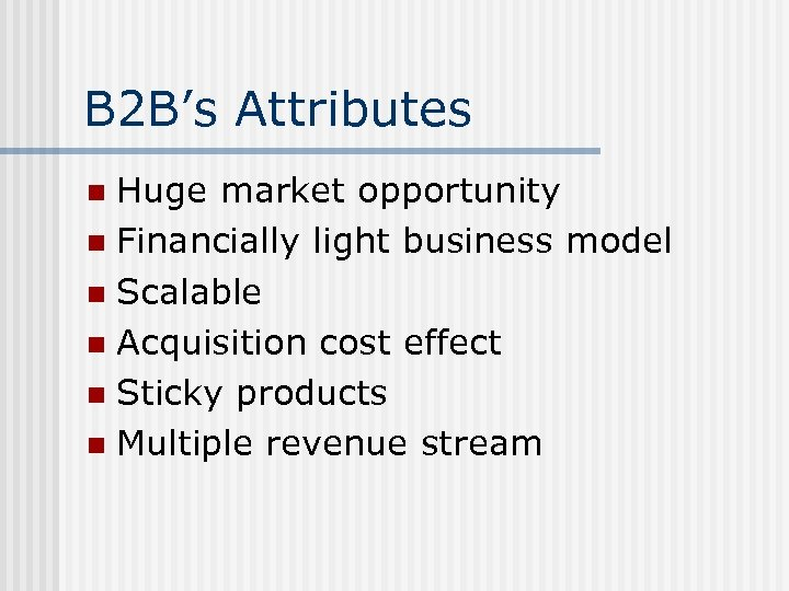B 2 B's Attributes Huge market opportunity n Financially light business model n Scalable