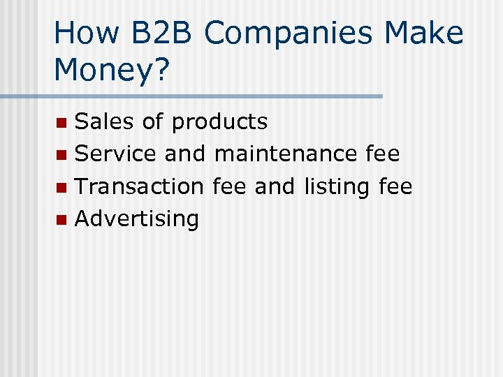 How B 2 B Companies Make Money? Sales of products n Service and maintenance