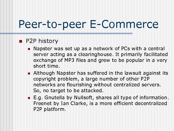 Peer-to-peer E-Commerce n P 2 P history n n n Napster was set up