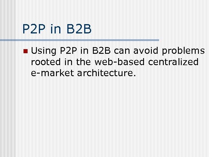 P 2 P in B 2 B n Using P 2 P in B