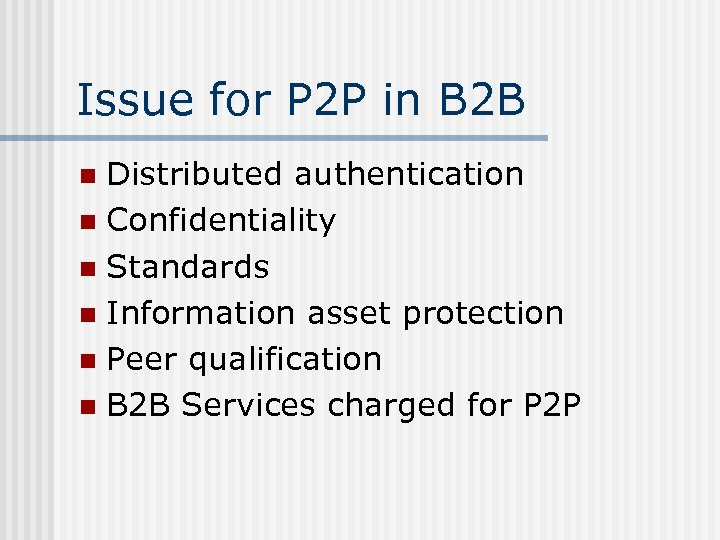 Issue for P 2 P in B 2 B Distributed authentication n Confidentiality n