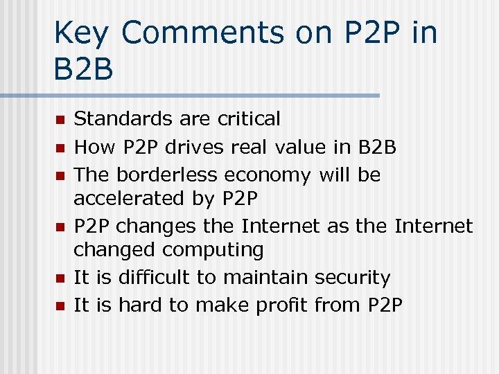 Key Comments on P 2 P in B 2 B n n n Standards