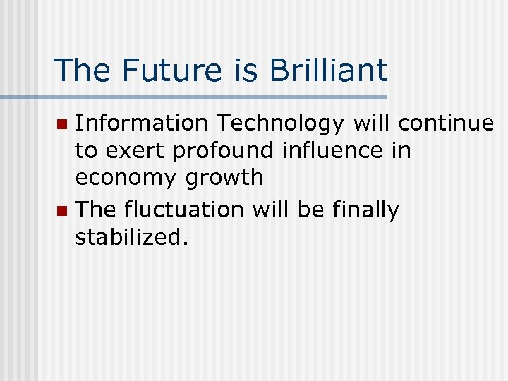 The Future is Brilliant Information Technology will continue to exert profound influence in economy