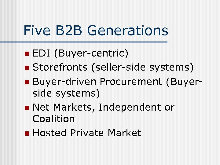 Five B 2 B Generations EDI (Buyer-centric) n Storefronts (seller-side systems) n Buyer-driven Procurement