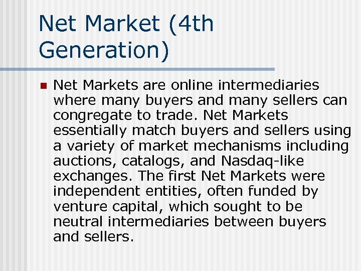 Net Market (4 th Generation) n Net Markets are online intermediaries where many buyers