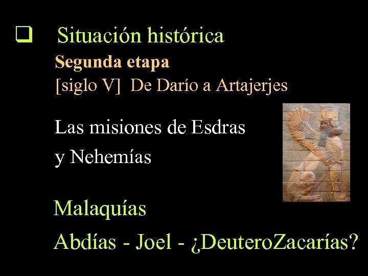 q Situación histórica Segunda etapa [siglo V] De Darío a Artajerjes Las misiones de