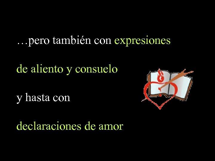 …pero también con expresiones de aliento y consuelo y hasta con declaraciones de amor