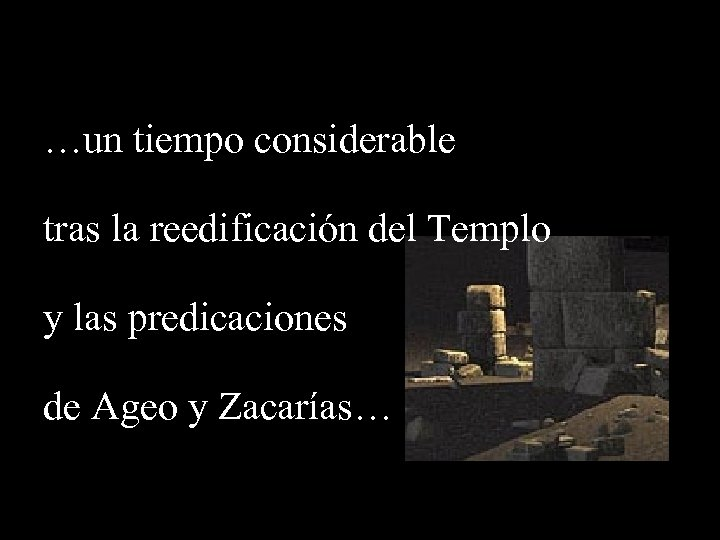 …un tiempo considerable tras la reedificación del Templo y las predicaciones de Ageo y