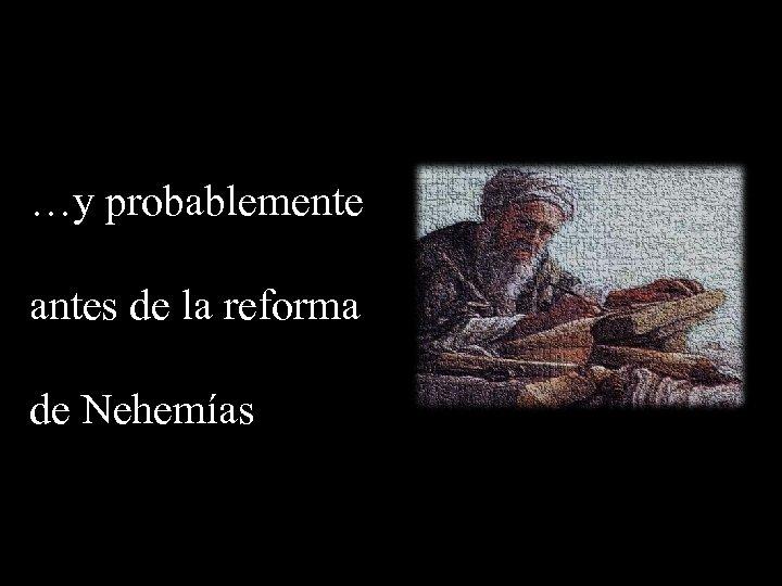 …y probablemente antes de la reforma de Nehemías