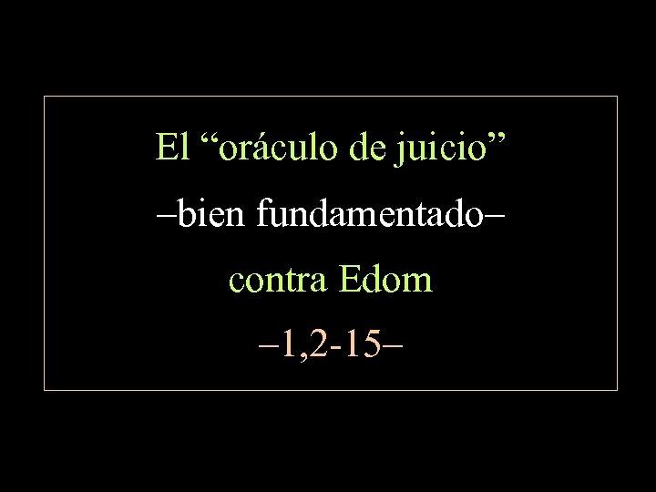 """El """"oráculo de juicio"""" –bien fundamentado– contra Edom – 1, 2 -15–"""