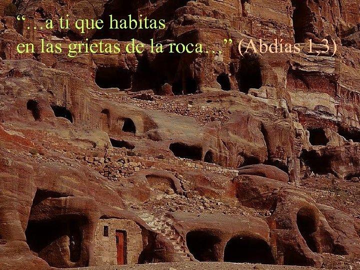 """""""…a ti que habitas en las grietas de la roca…"""" (Abdías 1, 3)"""