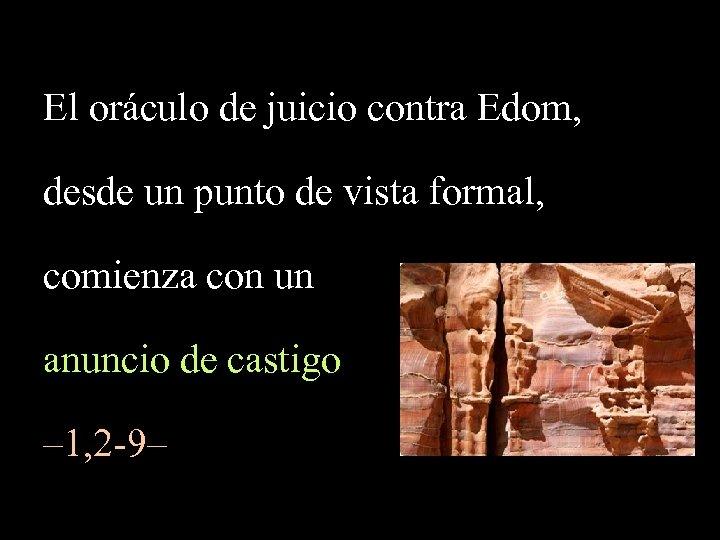 El oráculo de juicio contra Edom, desde un punto de vista formal, comienza con