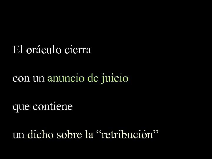 El oráculo cierra con un anuncio de juicio que contiene un dicho sobre la