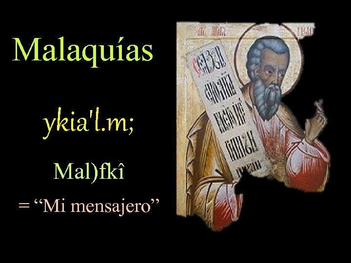"""Malaquías ykia'l. m; Mal)fkî = """"Mi mensajero"""""""