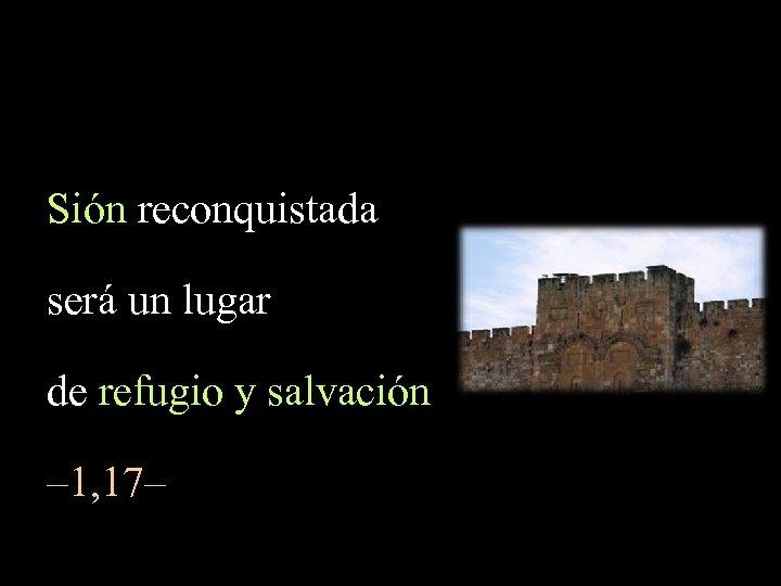 Sión reconquistada será un lugar de refugio y salvación – 1, 17–