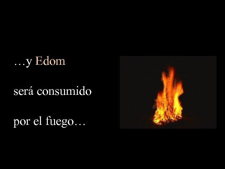 …y Edom será consumido por el fuego…