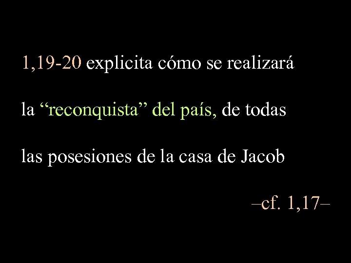 """1, 19 -20 explicita cómo se realizará la """"reconquista"""" del país, de todas las"""