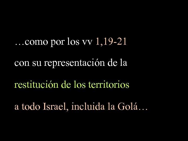 …como por los vv 1, 19 -21 con su representación de la restitución de