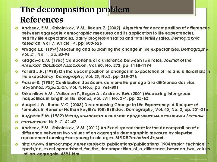 26 The decomposition problem References Andreev, E. M. , Shkolnikov, V. M. , Begun,