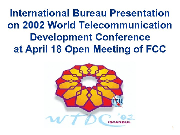 International Bureau Presentation on 2002 World Telecommunication Development Conference at April 18 Open Meeting