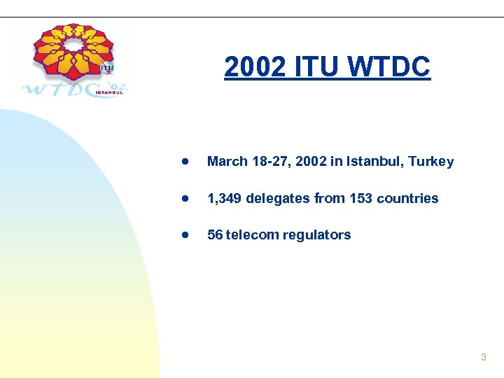 2002 ITU WTDC March 18 -27, 2002 in Istanbul, Turkey 1, 349 delegates from