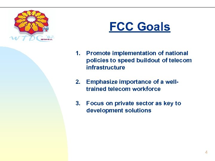 FCC Goals 1. Promote implementation of national policies to speed buildout of telecom infrastructure