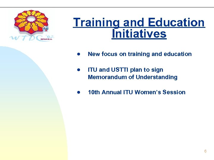 Training and Education Initiatives New focus on training and education ITU and USTTI plan