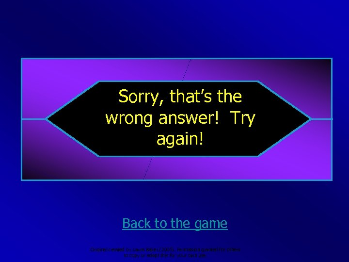 Sorry, that's the wrong answer! Try again! Back to the game Original created by