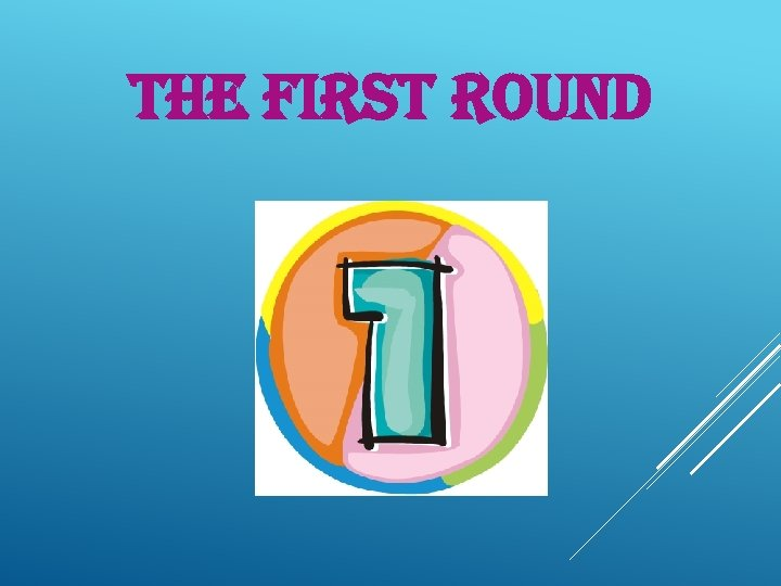 THE FIRST ROUND