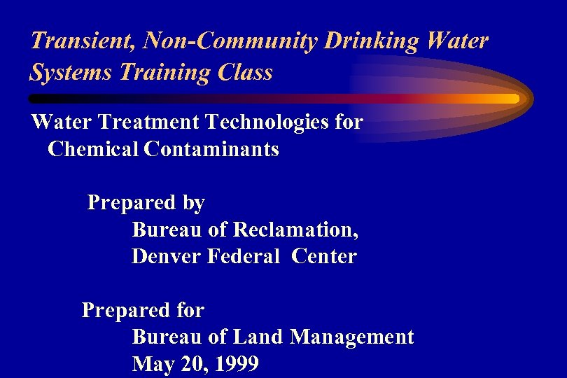 Transient, Non-Community Drinking Water Systems Training Class Water Treatment Technologies for Chemical Contaminants Prepared