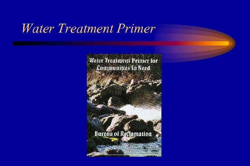 Water Treatment Primer
