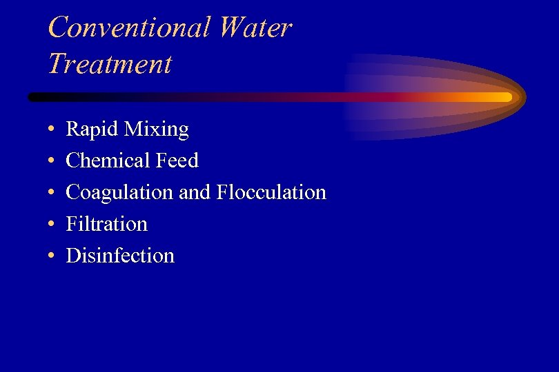 Conventional Water Treatment • • • Rapid Mixing Chemical Feed Coagulation and Flocculation Filtration