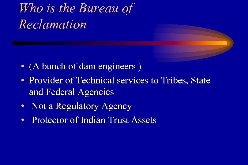 Who is the Bureau of Reclamation • (A bunch of dam engineers ) •