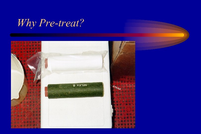 Why Pre-treat?