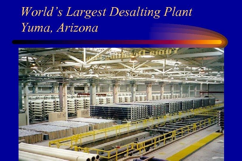 World's Largest Desalting Plant Yuma, Arizona