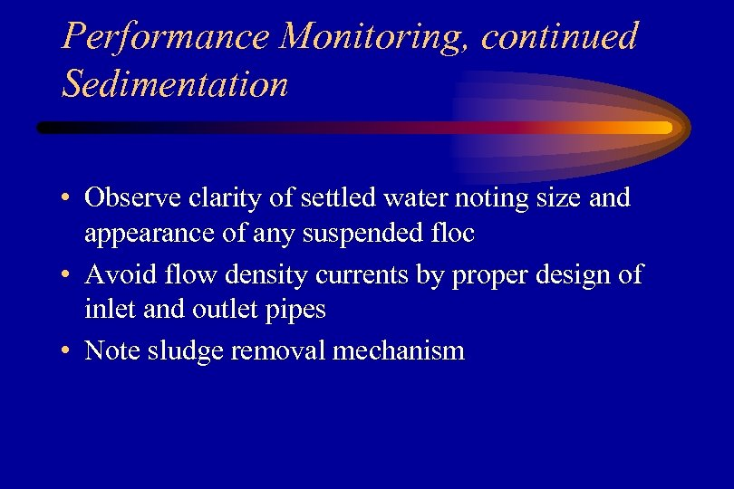 Performance Monitoring, continued Sedimentation • Observe clarity of settled water noting size and appearance