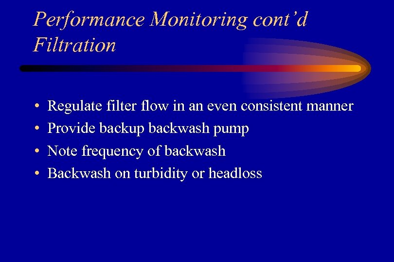 Performance Monitoring cont'd Filtration • • Regulate filter flow in an even consistent manner