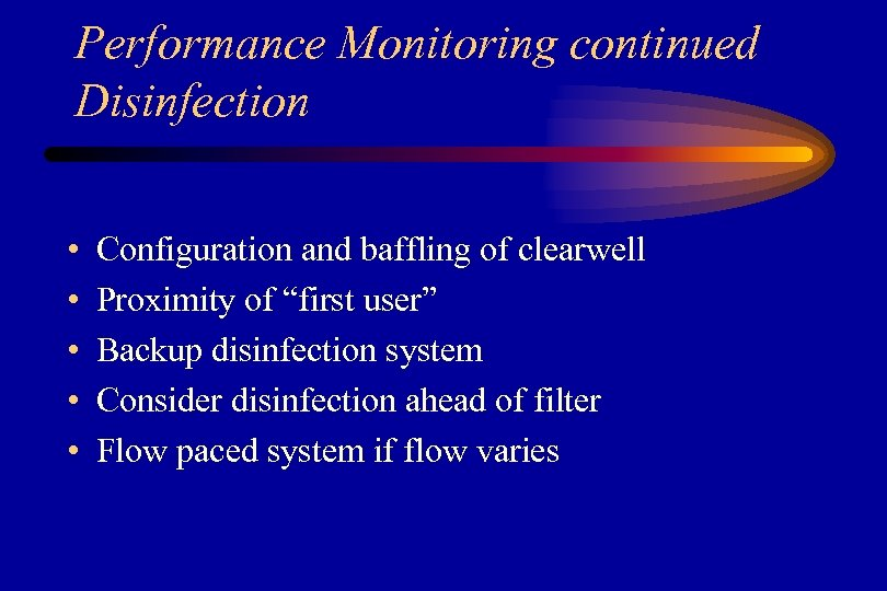 Performance Monitoring continued Disinfection • • • Configuration and baffling of clearwell Proximity of