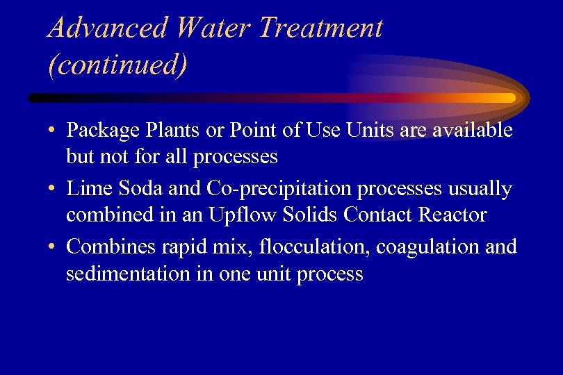 Advanced Water Treatment (continued) • Package Plants or Point of Use Units are available