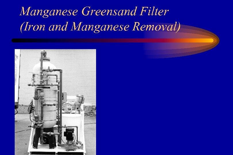 Manganese Greensand Filter (Iron and Manganese Removal)